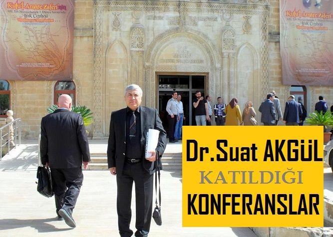 Dr.Suat Akgül'ün Katıldığı Konferanslar