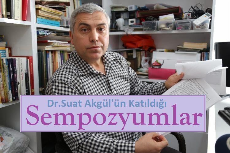 Dr.Suat Akgül'ün Katıldığı Sempozyumlar