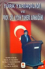Türk Tarihçiliği ve Prof.Dr.Aydın Taneri Armağanı
