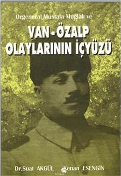 Orgeneral Mustafa Muğlalı Ve Van-Özalp Olaylarının İçyüzü