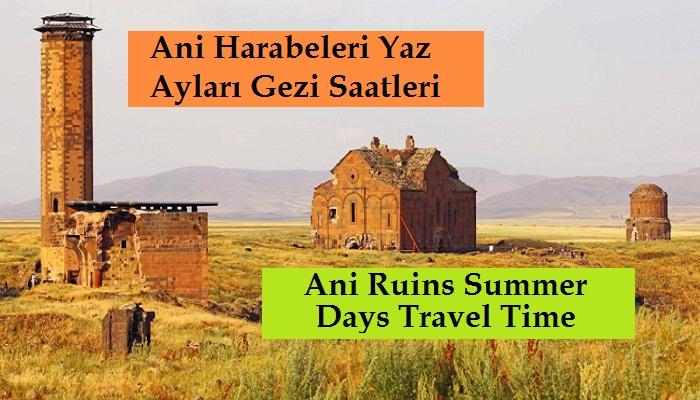 Ani Harabeleri Yaz Ayları Gezi Saatleri
