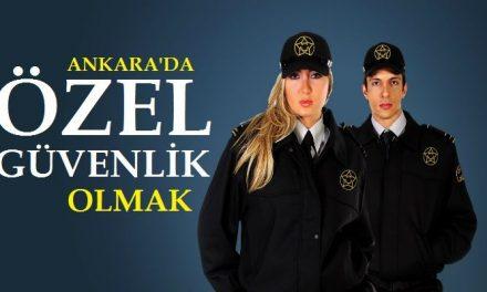 Ankara'da Özel Güvenlik Olmak