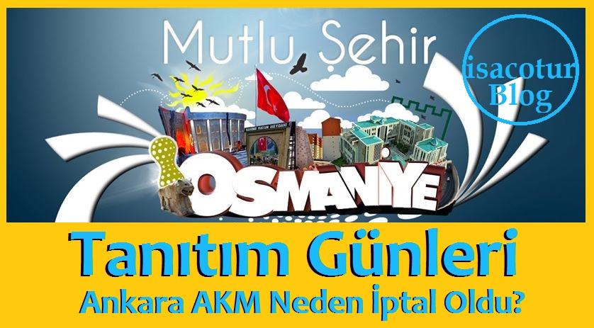 Osmaniye Tanıtım Günleri Ankara Akm Fuarı Neden İptal Oldu?