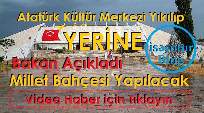 Ankara Atatürk Kültür Merkezi Yıkılıp, Yerine Millet Bahçesi Yapılacak