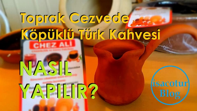 Toprak Cezvede Köpüklü Türk Kahvesi Nasıl Yapılır?