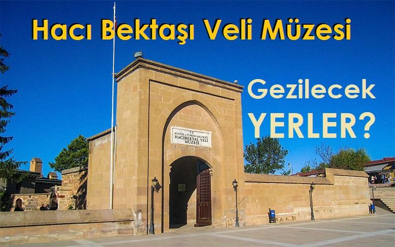 Hacı Bektaşı Veli Müzesi Gezilecek Yerler