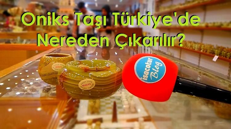 Oniks Taşı Türkiye'de Nereden Çıkarılır?